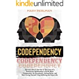 Codependency: Discover How To Get Out Of The Curse Of A Destructive Relationship To Be No More Codependent, Set Boundaries, G