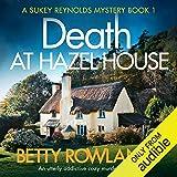 Death at Hazel House: An Utterly Addictive Cozy Murder Mystery: A Sukey Reynolds Mystery, Book 1