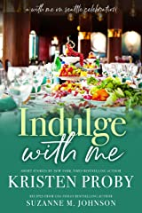 Indulge With Me (With Me In Seattle Book 10) Kindle Edition