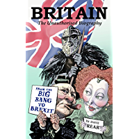 Britain: The Unauthorised Biography: From the Big Bang to Brexit (English Edition)