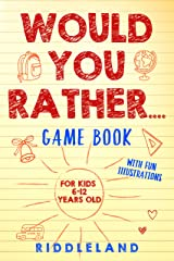 Would You Rather Game Book: For Kids 6-12 Years Old: The Book of Silly Scenarios, Challenging Choices, and Hilarious Situations the Whole Family Will Love (Game Book Gift Ideas) Kindle Edition