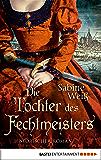 Die Tochter des Fechtmeisters: Historischer Roman