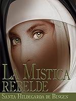 La Mística Rebelde: Santa Hildegarda de Bingen