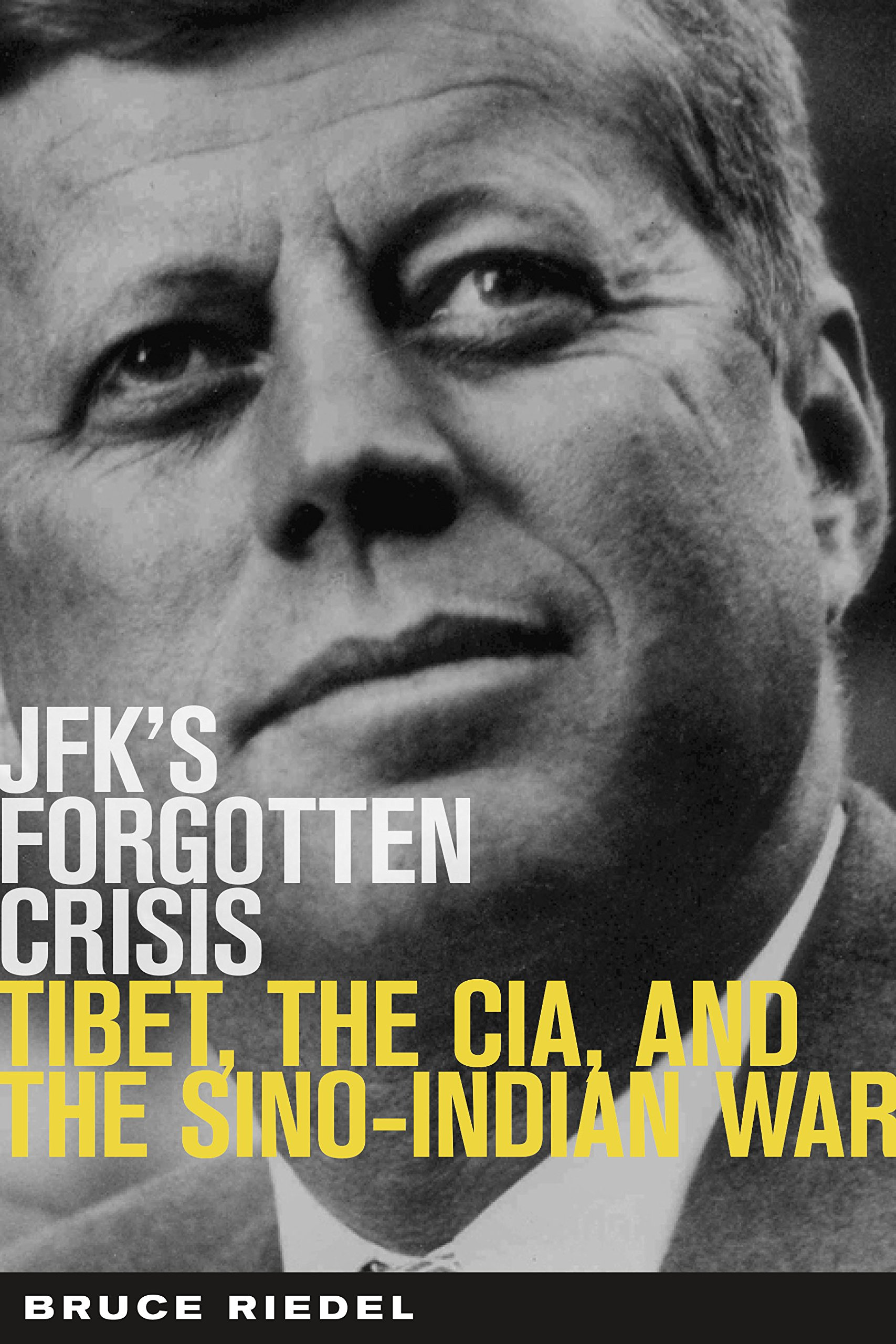 JFK's Forgotten Crisis  Tibet The CIA And Sino Indian War