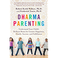 Dharma Parenting: Understand Your Child's Brilliant Brain for Greater Happiness, Health, Success, and Fulfillment (English Edition)