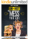 Un-Hot The Mess You Are: A 5 Step Personal Guide to Self-Transformation