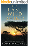 The Last Wild Rhino: An African Adventure Story