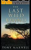 The Last Wild Rhino: An African Adventure Story