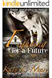 Fighting for a Future (A Zombie Apocalypse Love Story Book 2)