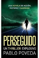 PERSEGUIDO: un thriller explosivo: Una novela de acción, misterio y suspense (Spanish Edition) Kindle Edition