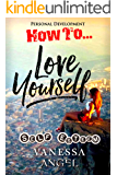 How to Love Yourself: Self-Esteem (Personal Development Book): Personality Psychology, Positive Thinking, Mental Health, Feeling Good, How to Be Happy