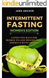 Intermittent Fasting: 5 Effective Fasting Methods for Women to Lose Weight Fast, Gain Energy, & Build Muscle (Intermittent fasting to burn fat Book 1)