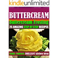 Best Buttercream Frosting: 25 Amazing Step by Step Recipes (Cookbook: Cake Decorating)