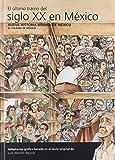 Nueva historia mínima de México: El último tramo del siglo XX en México