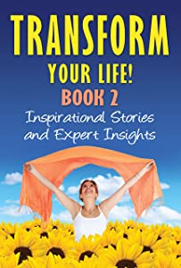 Transform Your Life! BOOK 2: Inspirational Stories and Expert Insights