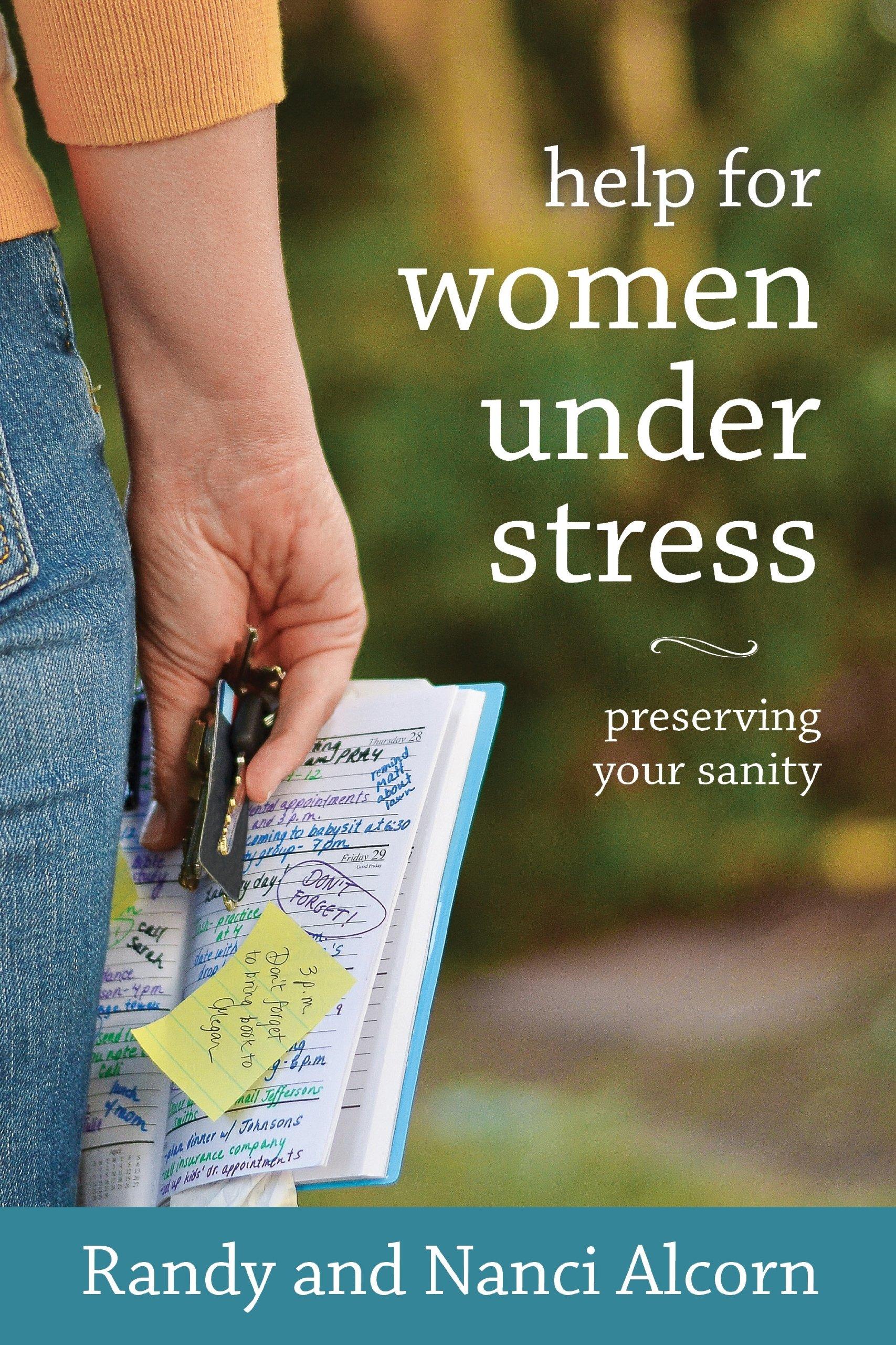 Help for Women Under Stress: Preserving Your Sanity: Randy Alcorn, Nanci  Alcorn: 9780970001610: Amazon.com: Books