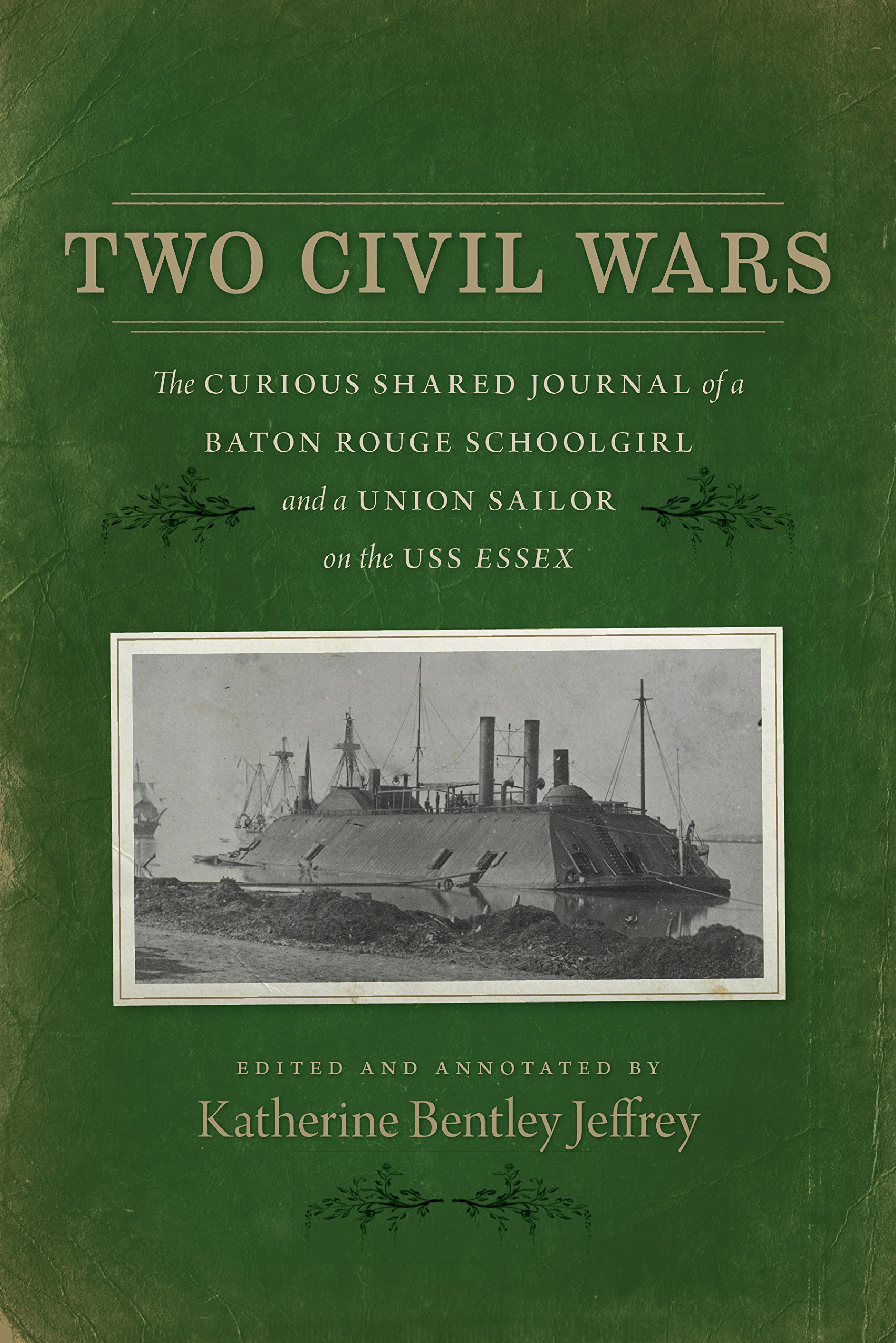 Two Civil Wars: The Curious Shared Journal of a Baton Rouge Schoolgirl and a Union Sailor on the USS Essex