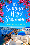 The Summer House in Santorini: A wonderfully uplifting romance novel to escape lockdown with!