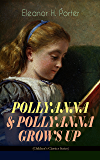 "POLLYANNA & POLLYANNA GROWS UP (Children's Classics Series): Inspiring Journey of a Cheerful Little Orphan Girl and Her Widely Celebrated ""Glad Game"""