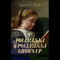 POLLYANNA & POLLYANNA GROWS UP (Children's Classics Series): Inspiring Journey of a Cheerful Little Orphan Girl and Her…