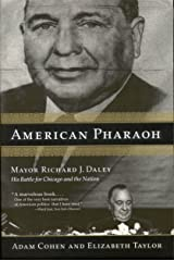American Pharaoh: Mayor Richard J. Daley - His Battle for Chicago and the Nation Kindle Edition
