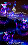 Highland Wolf Clan, Book 4, Despair and Destiny: Continue this thrilling Shifter series with Book 4.