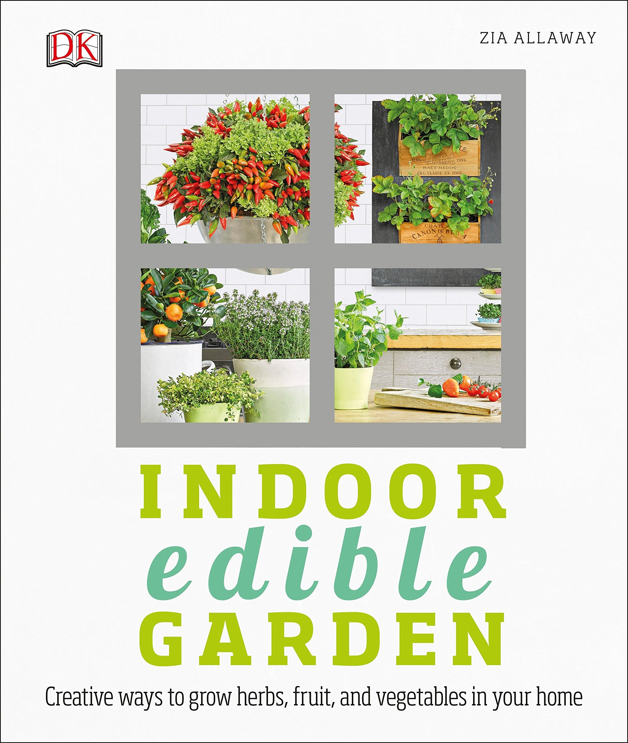 Indoor Edible Garden: Creative Ways to Grow Herbs, Fruits, and Vegetables in Your Home by DK