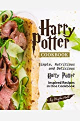 Harry Potter Cookbook: Simple, Nutritious and Delicious Harry Potter Inspired Recipes in One Cookbook Kindle Edition