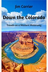 Down the Colorado: Travels on a Western Waterway Kindle Edition