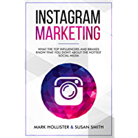 Instagram Marketing: What the Top Influencers and Brands Know That You Don't About the Hottest Social Media