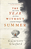 The Year Without Summer: 1816 - one event, six lives, a world changed