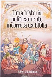 Uma Historia Politicamente Incorreta da Biblia (Em Portugues do Brasil)