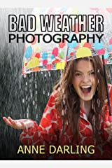 Bad Weather Photography: Extraordinary everyday photography for DSLR owners Kindle Edition