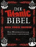 Die Titanic-Bibel: Segen, Sünden, Sauereien: der Weltbestseller erstmals unzensiert!