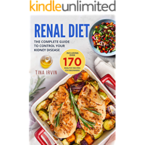 Renal Diet: The Complete Guide to Control Your Kidney Disease. Including Over 170 Healthy Recipes for Beginners