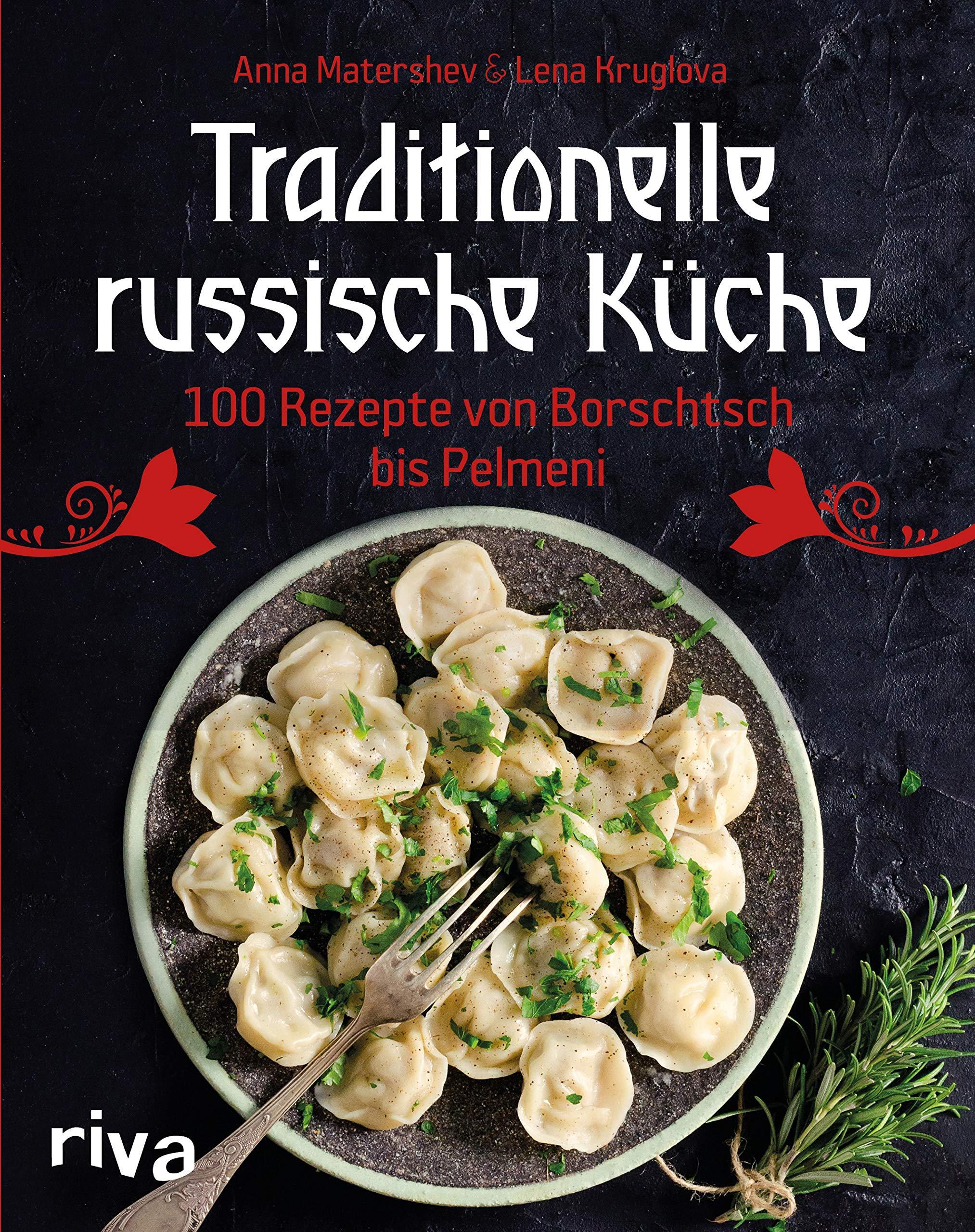 Traditionelle Russische Küche  100 Rezepte Von Borschtsch Bis Pelmeni
