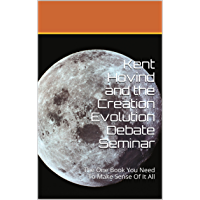 Kent Hovind and the Creation Evolution Debate Seminar: The One Book You Need To Make Sense Of It All (English Edition)