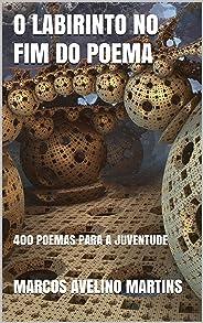 O LABIRINTO NO FIM DO POEMA: 400 POEMAS PARA A JUVENTUDE