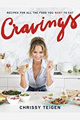 Cravings: Recipes for All the Food You Want to Eat: A Cookbook Kindle Edition