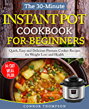 The 30-Minute Instant Pot Cookbook for Beginners: Quick, Easy and Delicious Pressure Cooker Recipes for Weight Loss and…