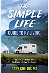 The Simple Life Guide To RV Living: The Road to Freedom and the Mobile Lifestyle Revolution Kindle Edition