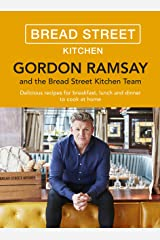 Gordon Ramsay Bread Street Kitchen: Delicious recipes for breakfast, lunch and dinner to cook at home Kindle Edition