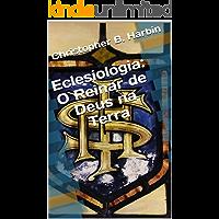 Eclesiologia: O Reinar de Deus na Terra (Teologia Sistemática Livro 1)