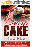 Dump Cake Recipes: 45 Family Favorites Dump Cake Recipes So Easy Even Kids Can Make Them-Brighten Up The Kitchen With Fast And Easy Dump Cakes (Dump Cakes, ... Cake Dinners, Dump Dinners, Dump Meals)