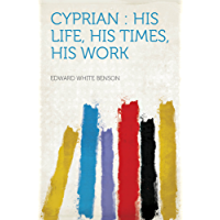 Cyprian : His Life, His Times, His Work
