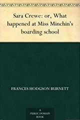 Sara Crewe: or, What happened at Miss Minchin's boarding school Kindle Edition