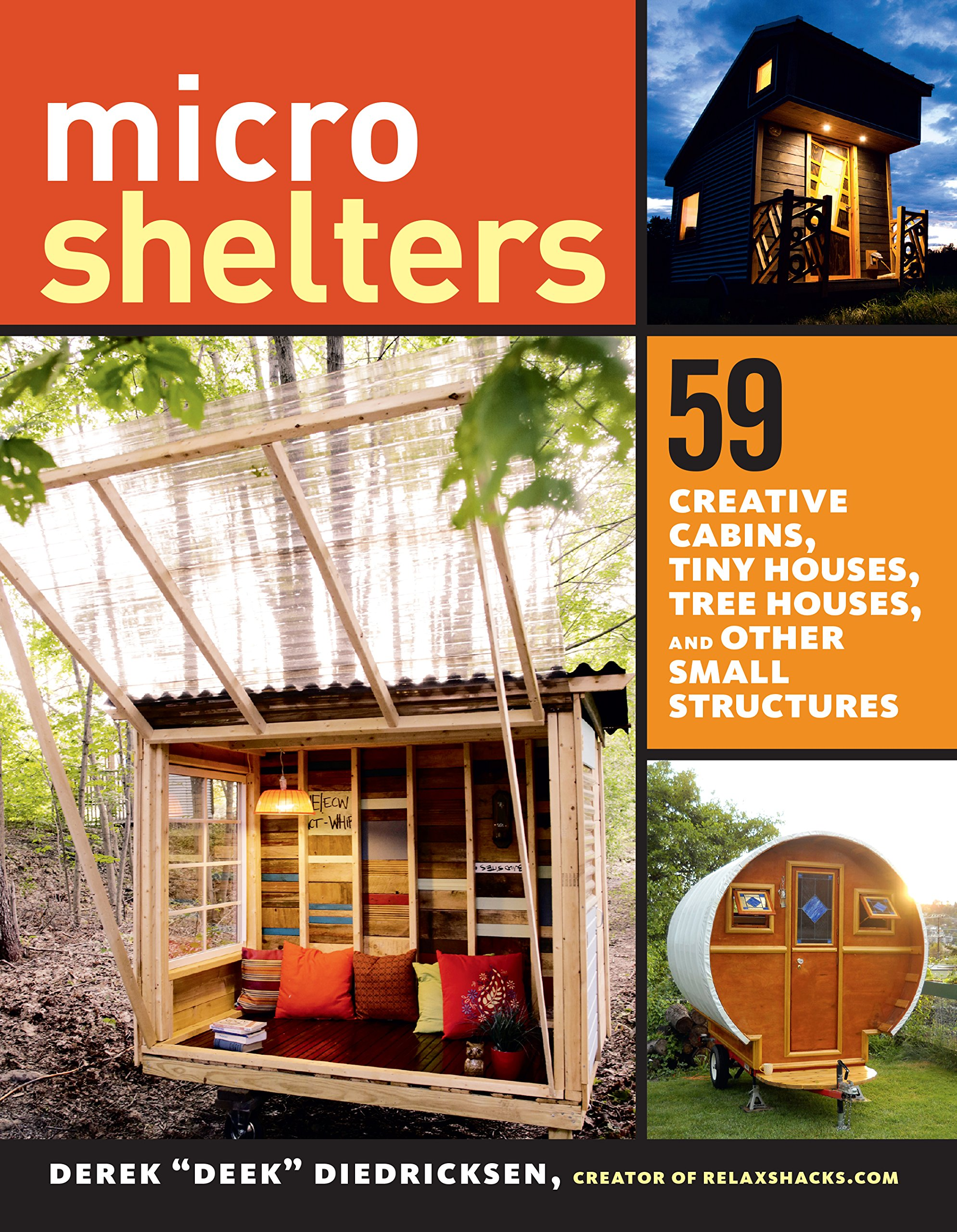 Microshelters: 23 Creative Cabins, Tiny Houses, Tree Houses, and