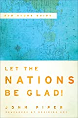 Let the Nations Be Glad!: The Supremacy of God in Missions Kindle Edition