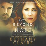 Love Beyond Hope: A Scottish, Time-Traveling Romance: Book 3 of Morna's Legacy Series