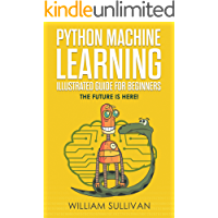 Python Machine Learning Illustrated Guide For Beginners  & Intermediates: The Future Is Here! (English Edition)